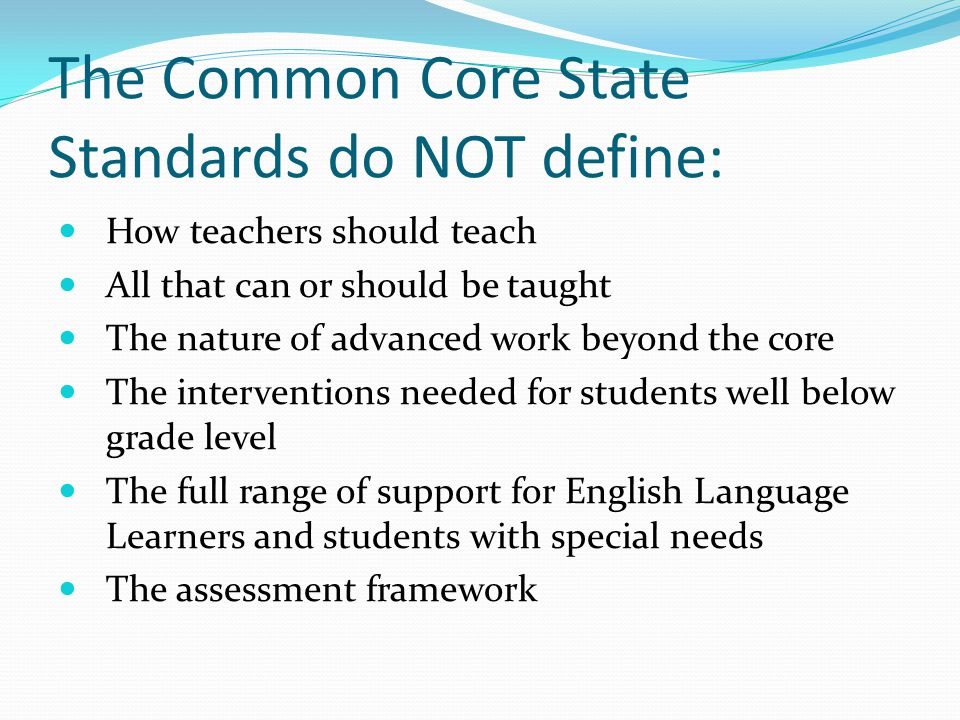 The Common Core State Standards do NOT define: