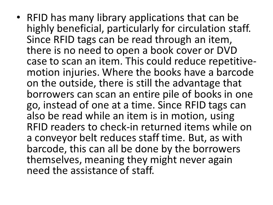 RFID has many library applications that can be highly beneficial, particularly for circulation staff.