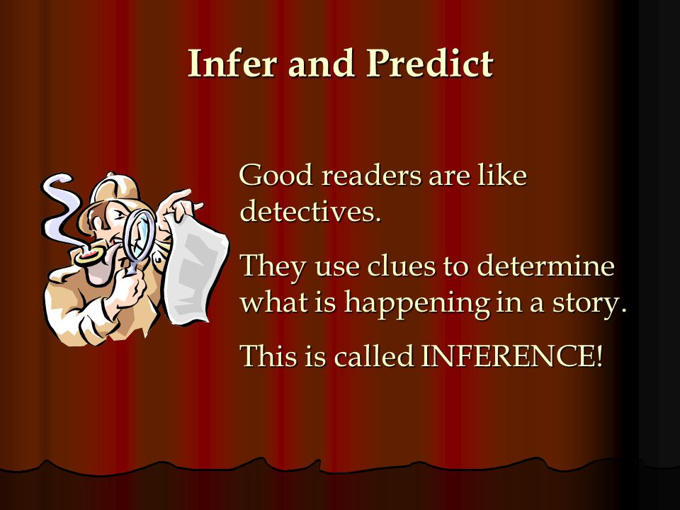 Infer and Predict Good readers are like detectives.
