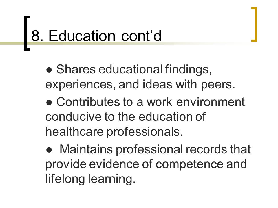 8. Education cont'd ● Shares educational findings, experiences, and ideas with peers.