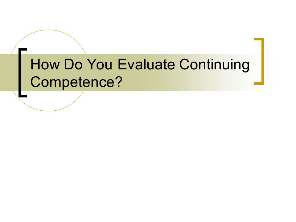 How Do You Evaluate Continuing Competence