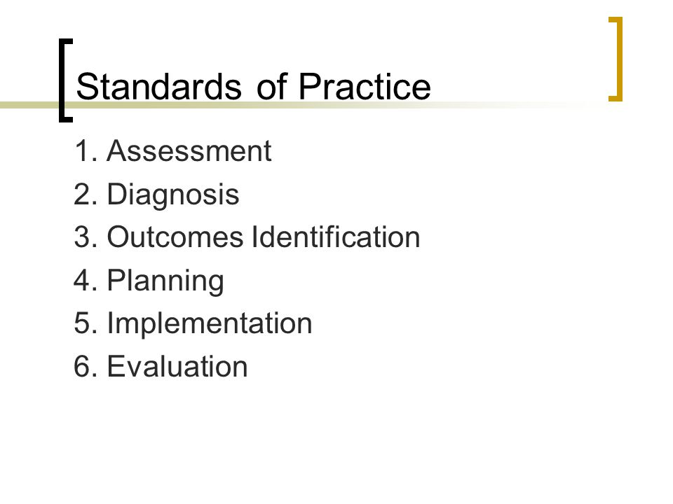 Standards of Practice 1. Assessment 2. Diagnosis