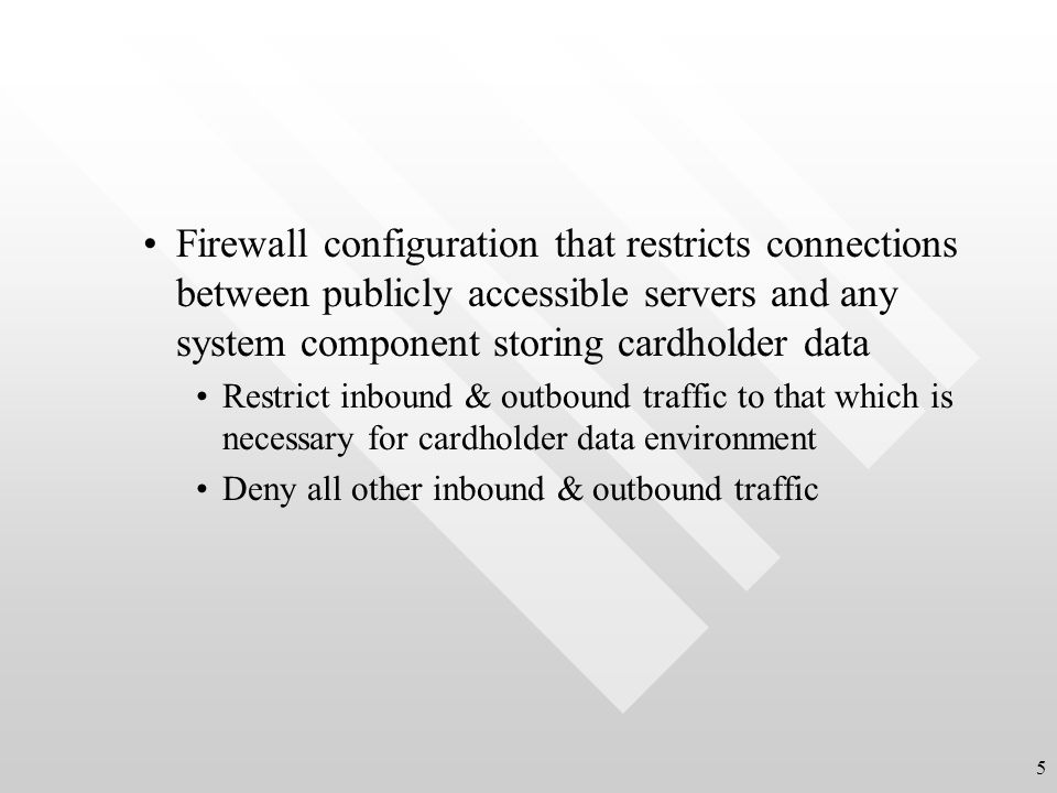 Firewall configuration that restricts connections between publicly accessible servers and any system component storing cardholder data