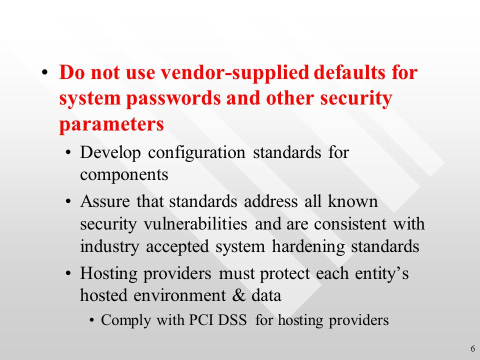 Do not use vendor-supplied defaults for system passwords and other security parameters