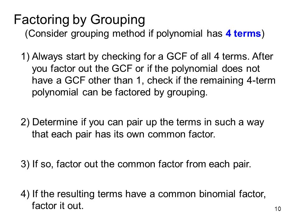 MAT 105 SPRING 2009 Factoring by Grouping (Consider grouping method if polynomial has 4 terms)