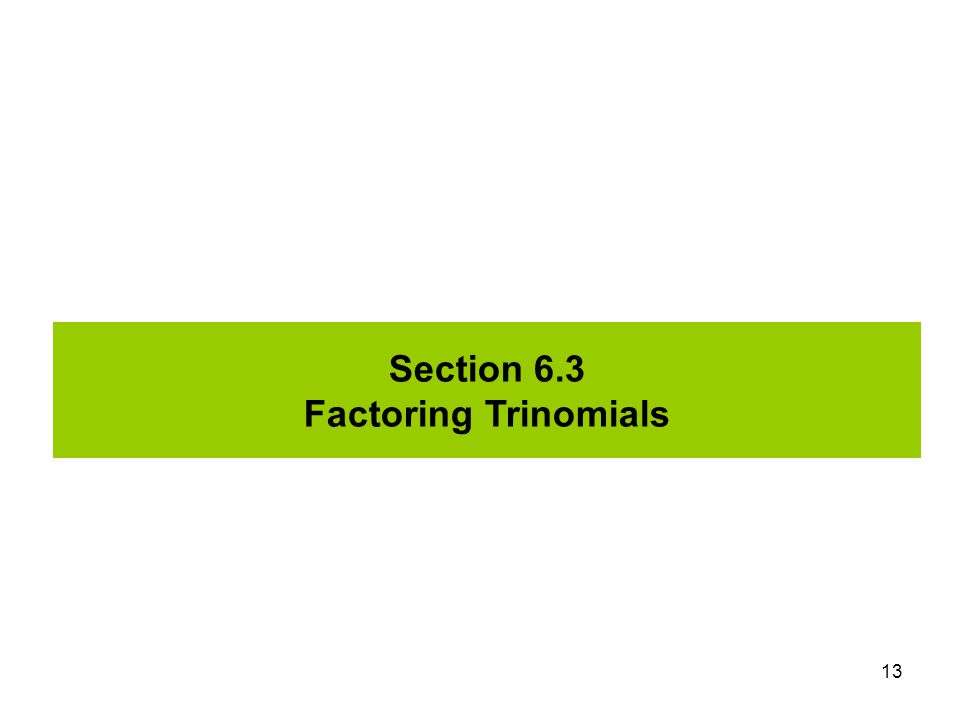 Section 6.3 Factoring Trinomials