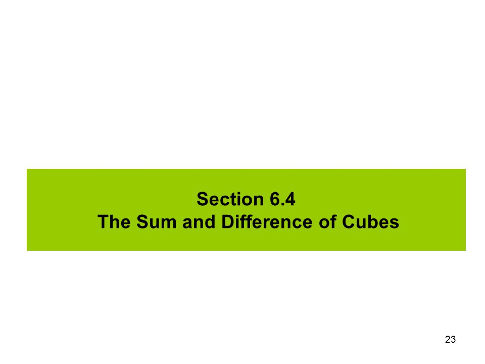 Section 6.4 The Sum and Difference of Cubes
