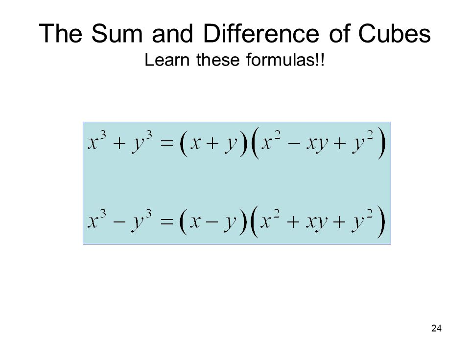 The Sum and Difference of Cubes Learn these formulas!!