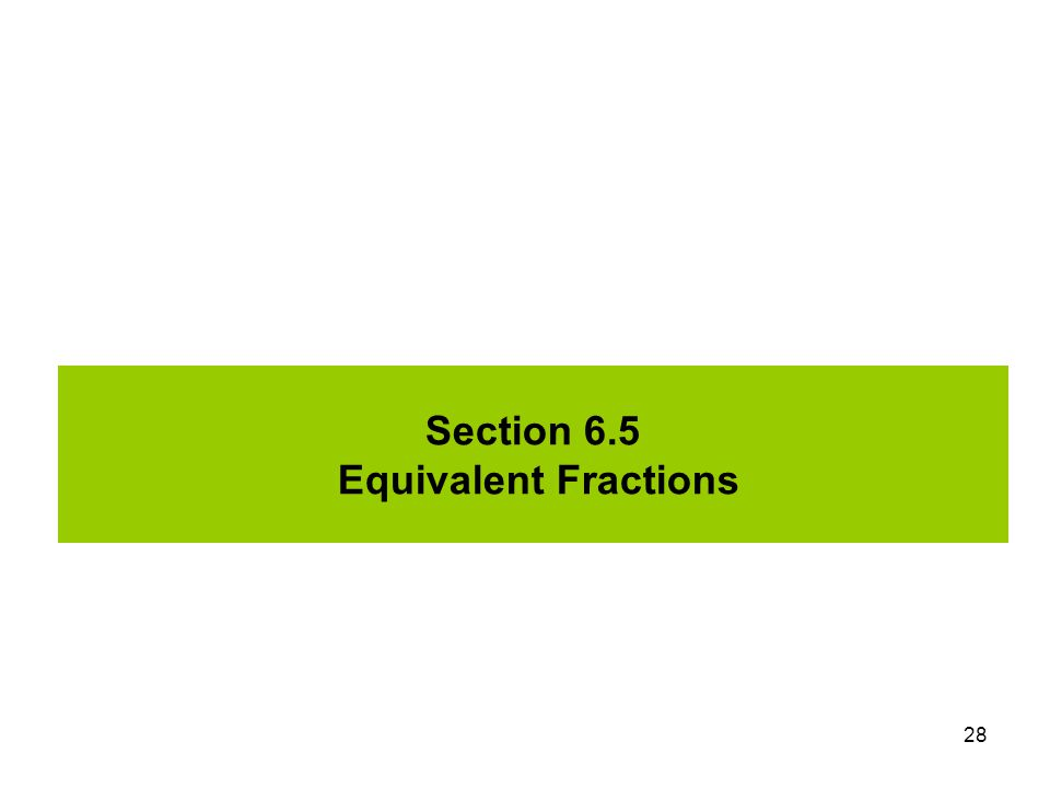 Section 6.5 Equivalent Fractions