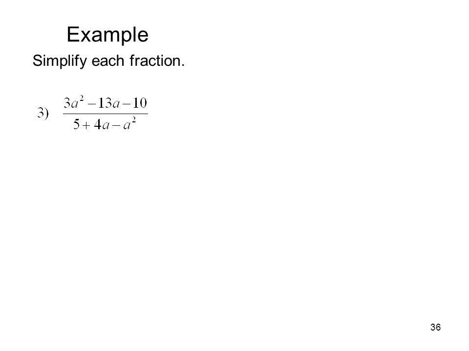 MAT 105 SPRING 2009 Example Simplify each fraction.
