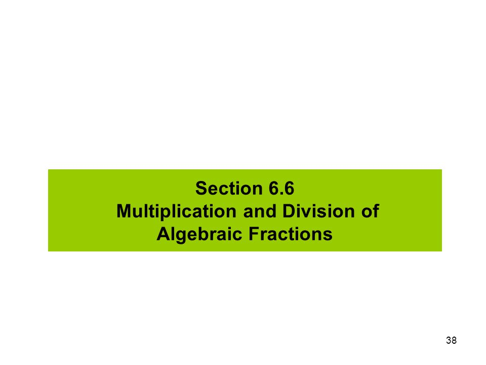 Section 6.6 Multiplication and Division of Algebraic Fractions