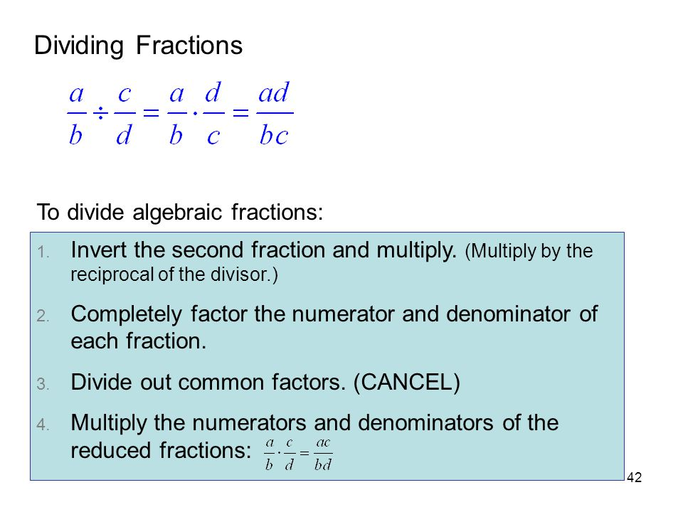 Dividing Fractions To divide algebraic fractions: