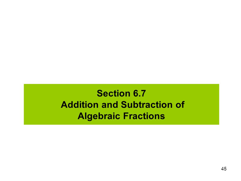 Section 6.7 Addition and Subtraction of Algebraic Fractions