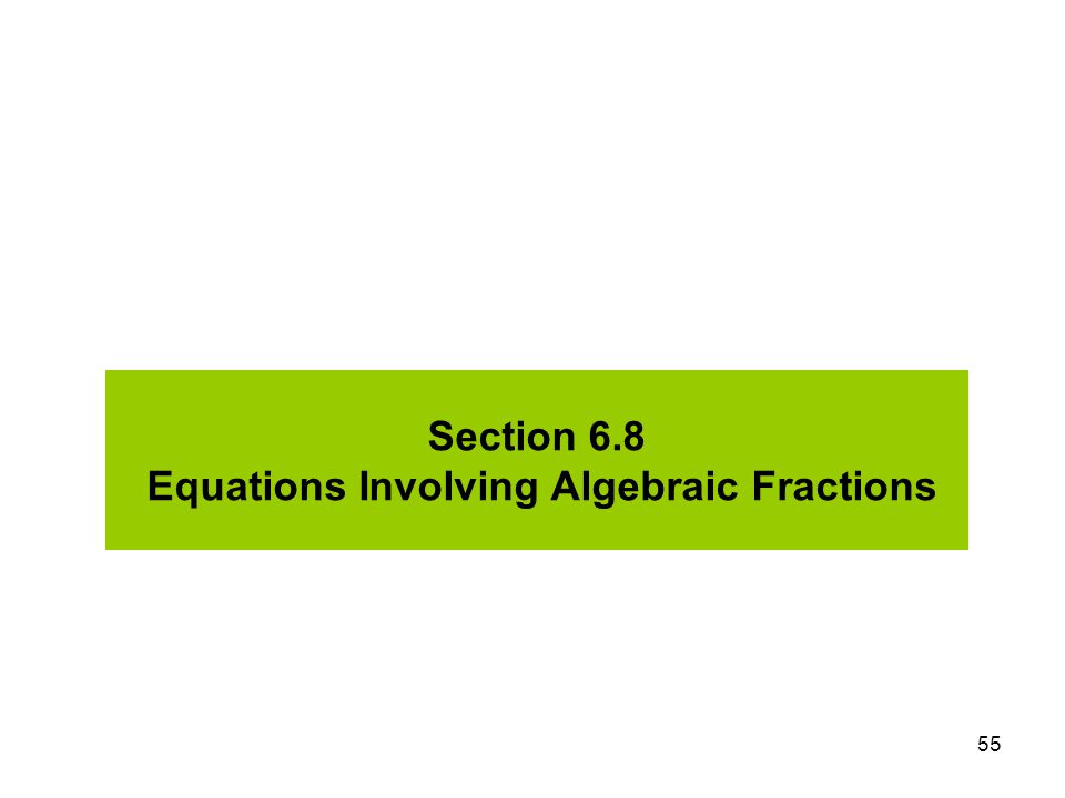 Section 6.8 Equations Involving Algebraic Fractions