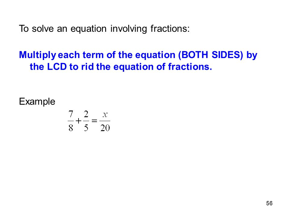 To solve an equation involving fractions: