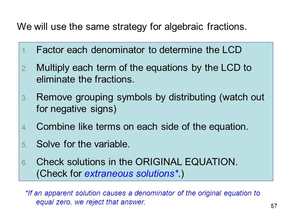 We will use the same strategy for algebraic fractions.