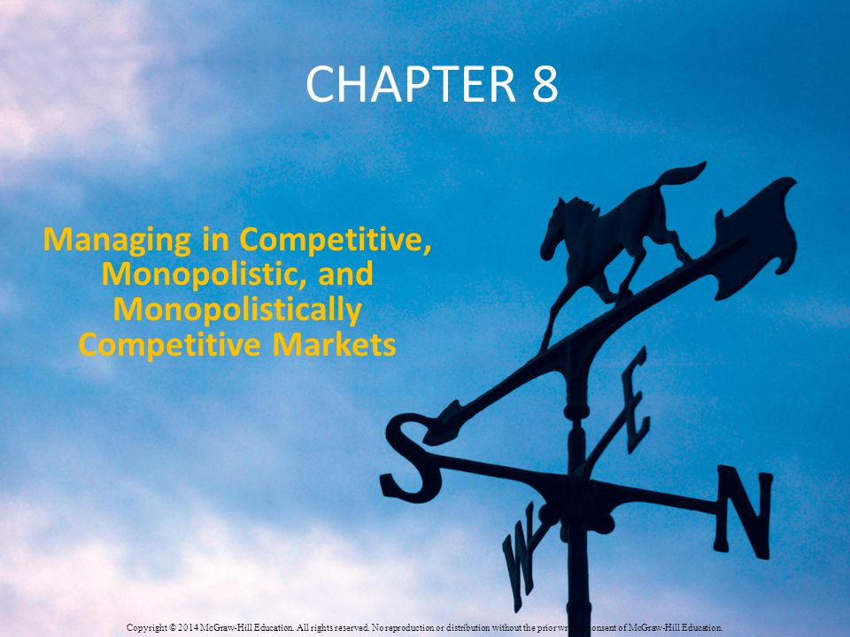 Chapter 8 Managing in Competitive, Monopolistic, and Monopolistically Competitive Markets.