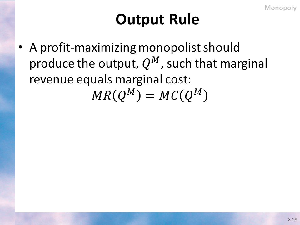 Monopoly Output Rule. A profit-maximizing monopolist should produce the output, 𝑄 𝑀 , such that marginal revenue equals marginal cost:
