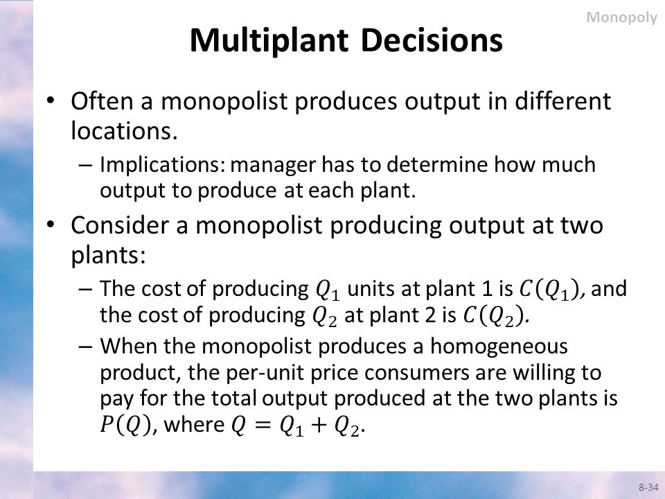 Monopoly Multiplant Decisions. Often a monopolist produces output in different locations.