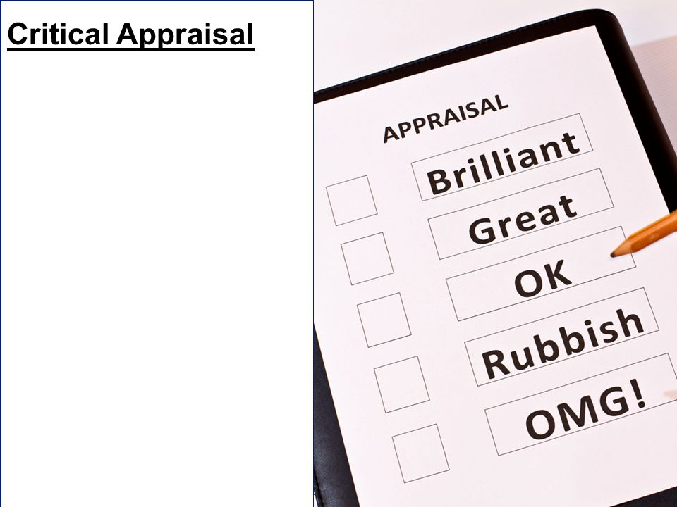 Critical Appraisal Critical appraisal is the process of determining a study's worth.