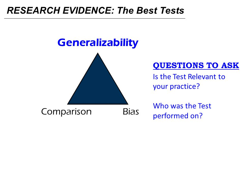Generalizability RESEARCH EVIDENCE: The Best Tests Bias Comparison