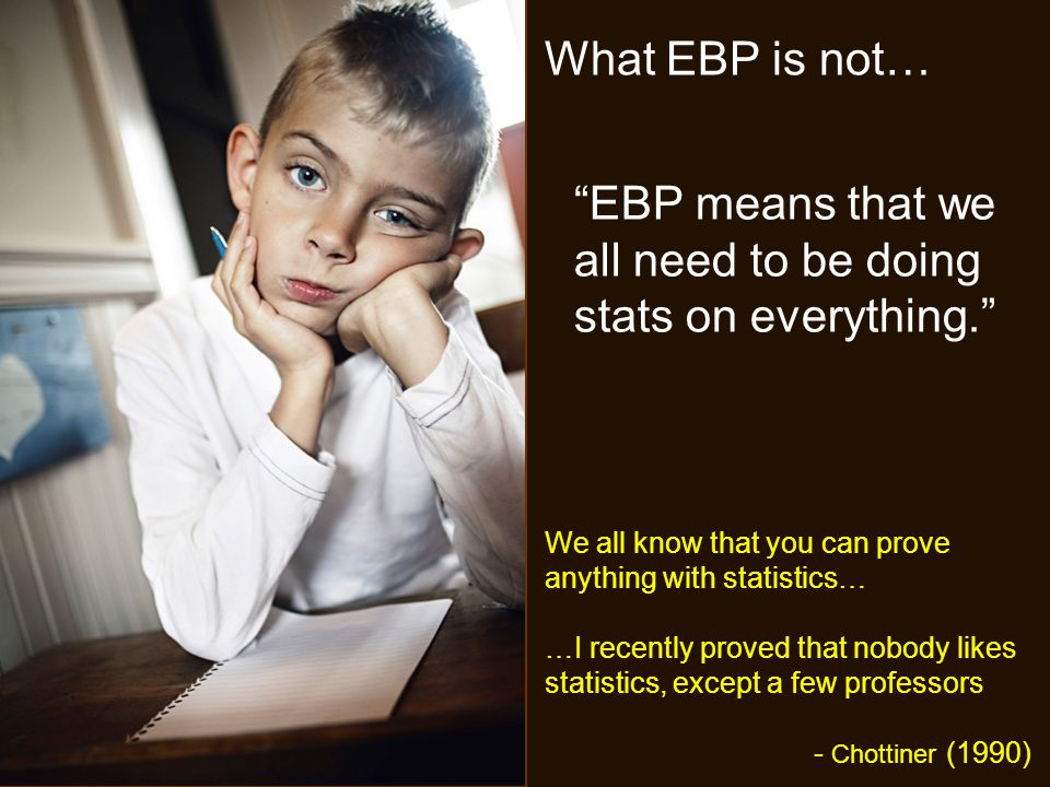 EBP means that we all need to be doing stats on everything.