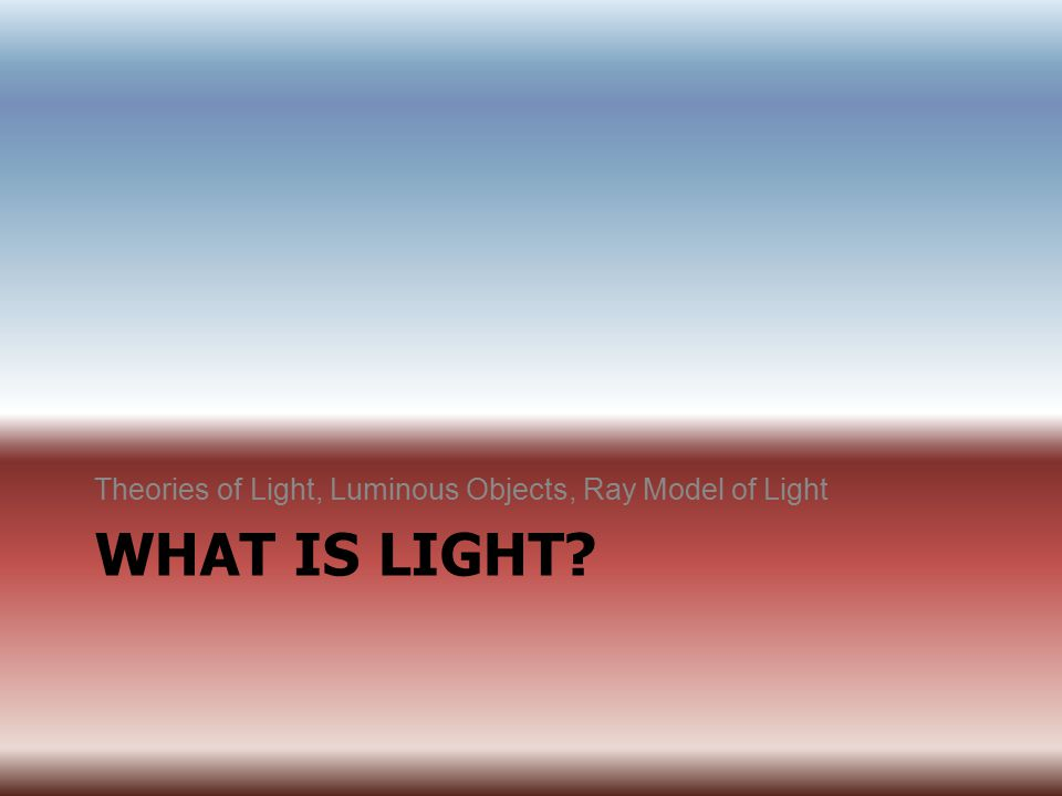 Theories of Light, Luminous Objects, Ray Model of Light