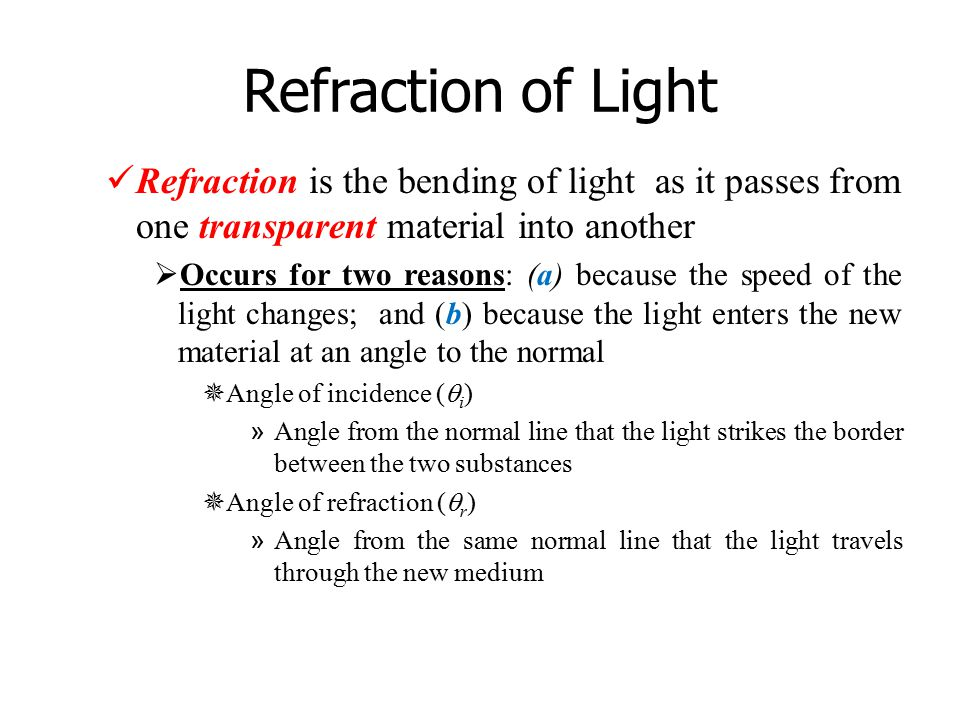 Refraction of Light Refraction is the bending of light as it passes from one transparent material into another.