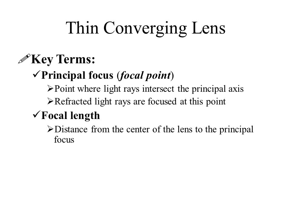 Thin Converging Lens Key Terms: Principal focus (focal point)