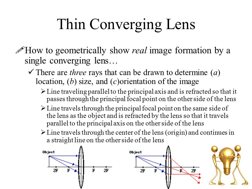 Thin Converging Lens How to geometrically show real image formation by a single converging lens…