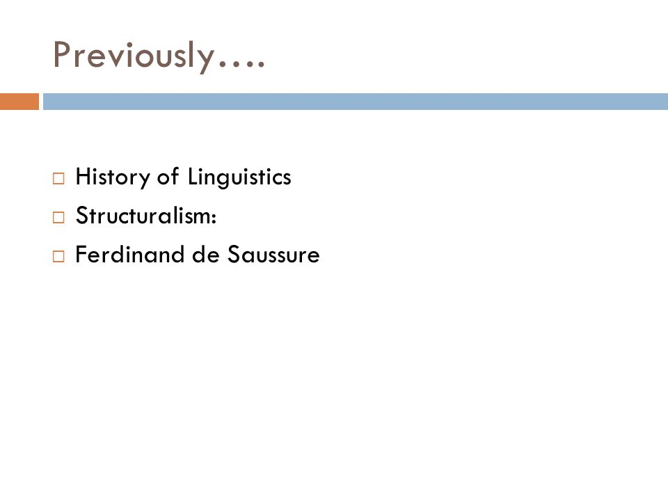 Previously…. History of Linguistics Structuralism: