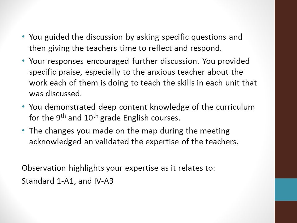 You guided the discussion by asking specific questions and then giving the teachers time to reflect and respond.