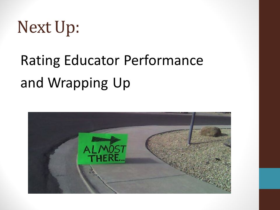 Next Up: Rating Educator Performance and Wrapping Up