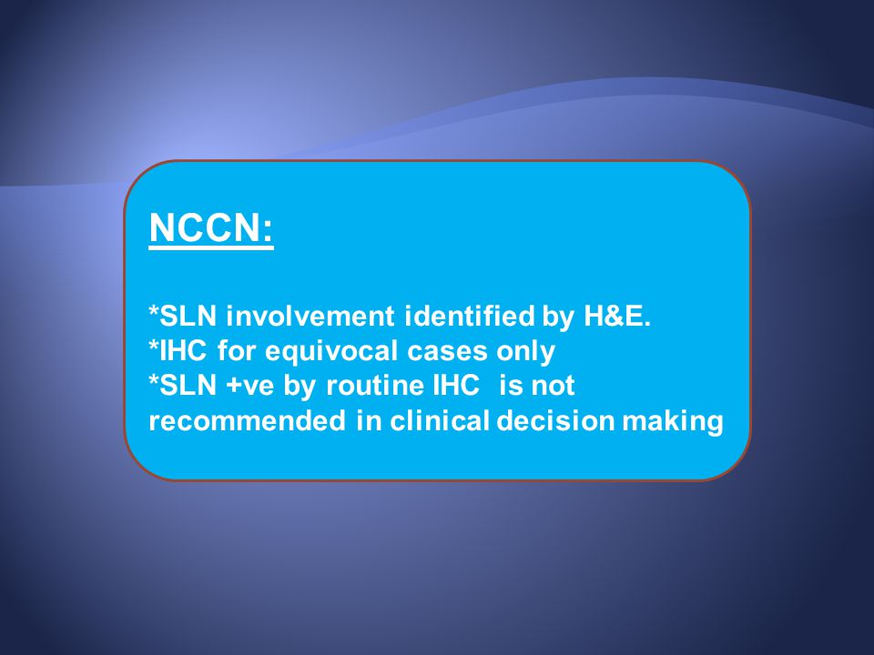 NCCN: *SLN involvement identified by H&E.