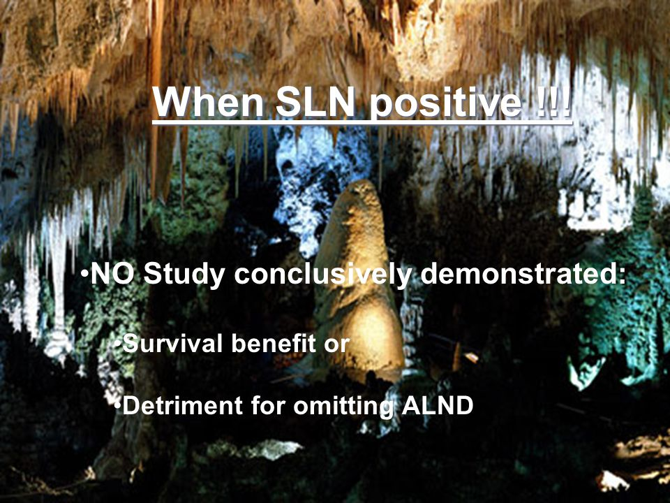 When SLN positive !!! NO Study conclusively demonstrated: