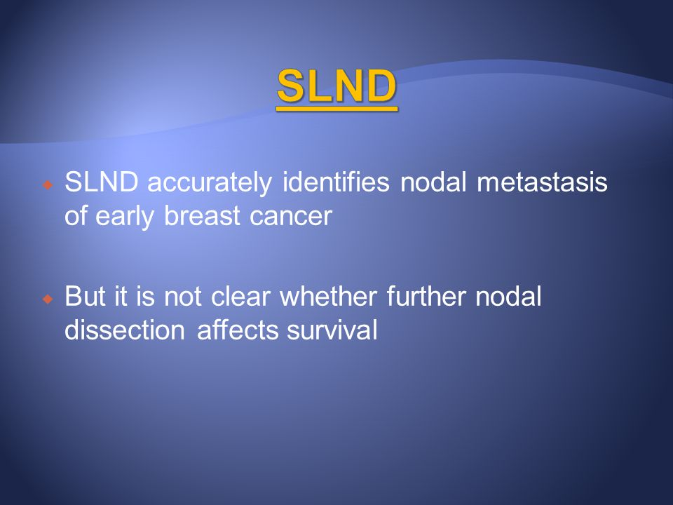 SLND SLND accurately identifies nodal metastasis of early breast cancer.
