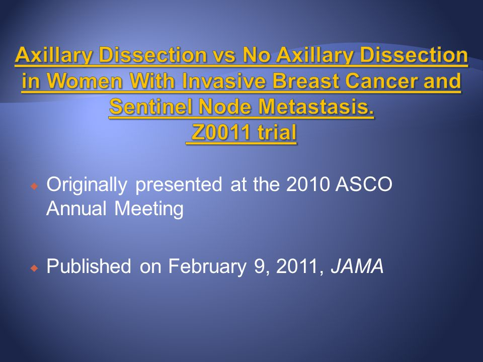 Axillary Dissection vs No Axillary Dissection in Women With Invasive Breast Cancer and Sentinel Node Metastasis. Z0011 trial