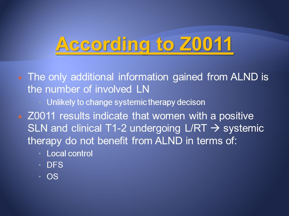 According to Z0011 The only additional information gained from ALND is the number of involved LN. Unlikely to change systemic therapy decison.