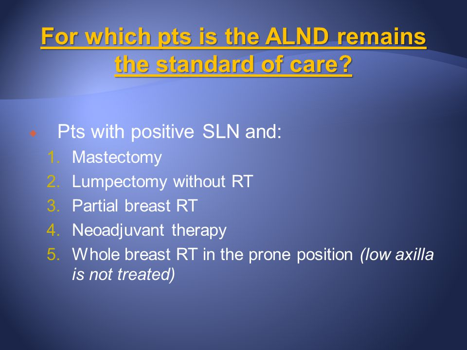 For which pts is the ALND remains the standard of care