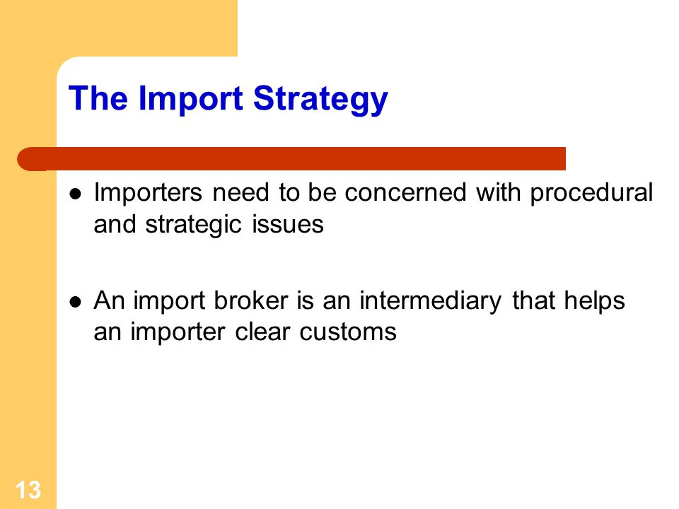 The Import Strategy Importers need to be concerned with procedural and strategic issues.