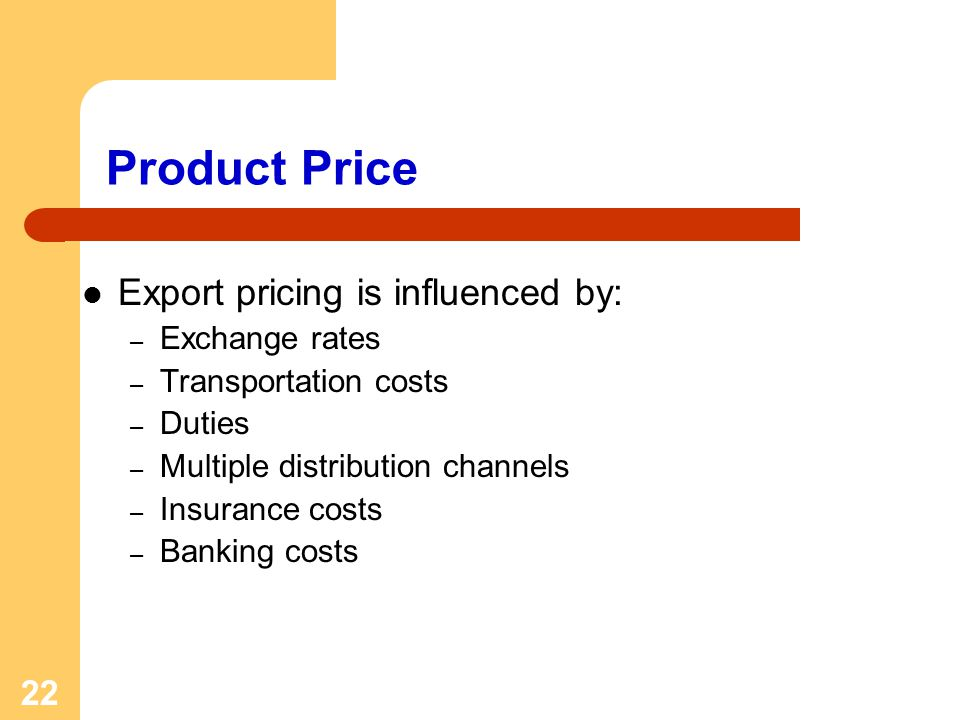 Product Price Export pricing is influenced by: Exchange rates
