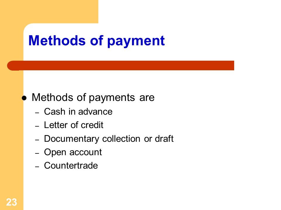Methods of payment Methods of payments are Cash in advance