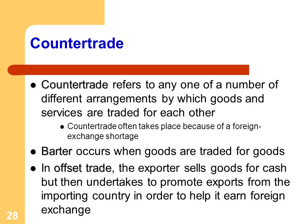 Countertrade Countertrade refers to any one of a number of different arrangements by which goods and services are traded for each other.