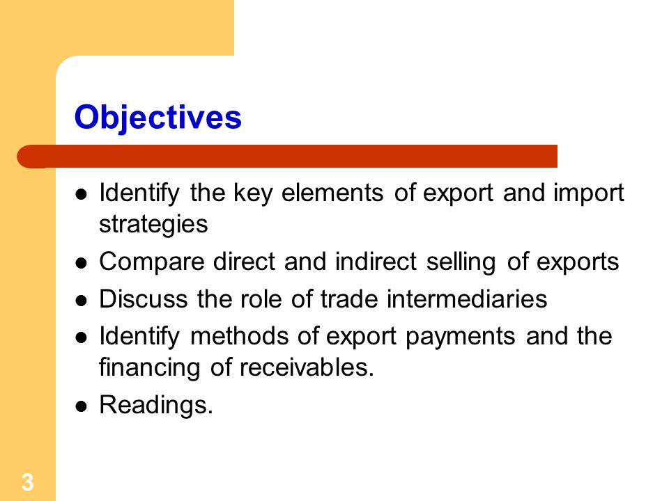 Objectives Identify the key elements of export and import strategies