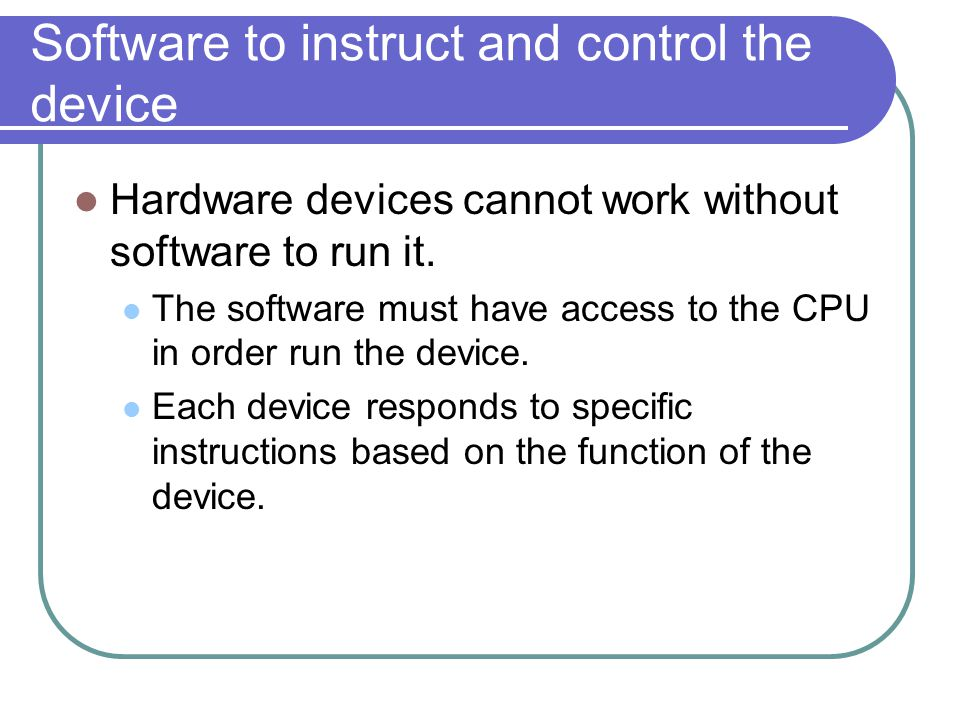 Software to instruct and control the device