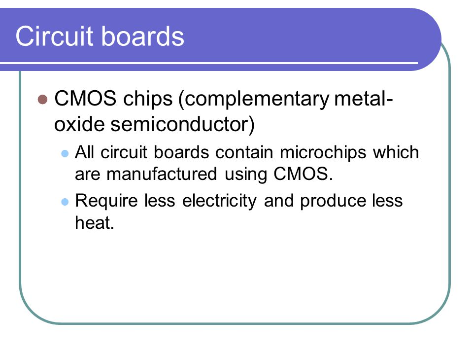 Circuit boards CMOS chips (complementary metal-oxide semiconductor)