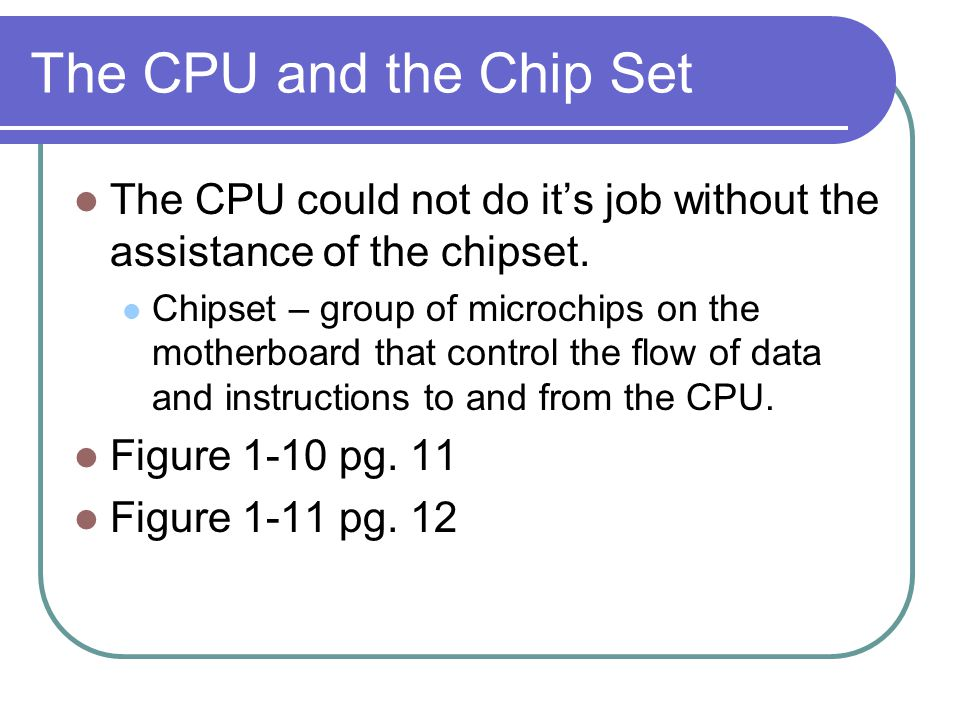 The CPU and the Chip Set The CPU could not do it's job without the assistance of the chipset.