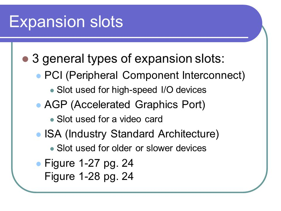 Expansion slots 3 general types of expansion slots: