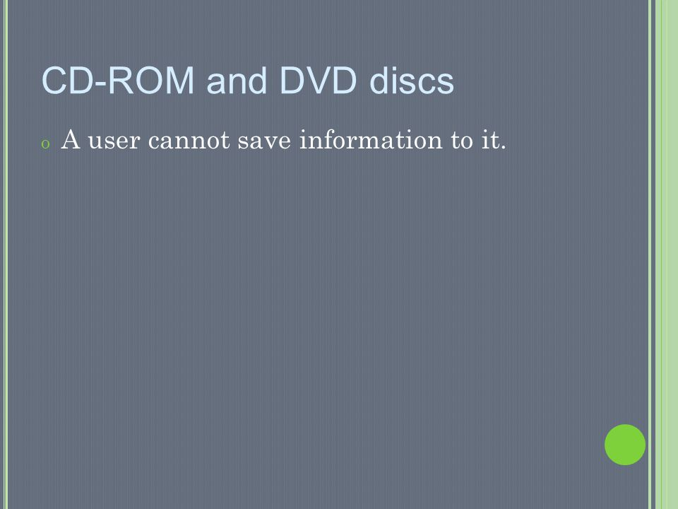 CD-ROM and DVD discs A user cannot save information to it.