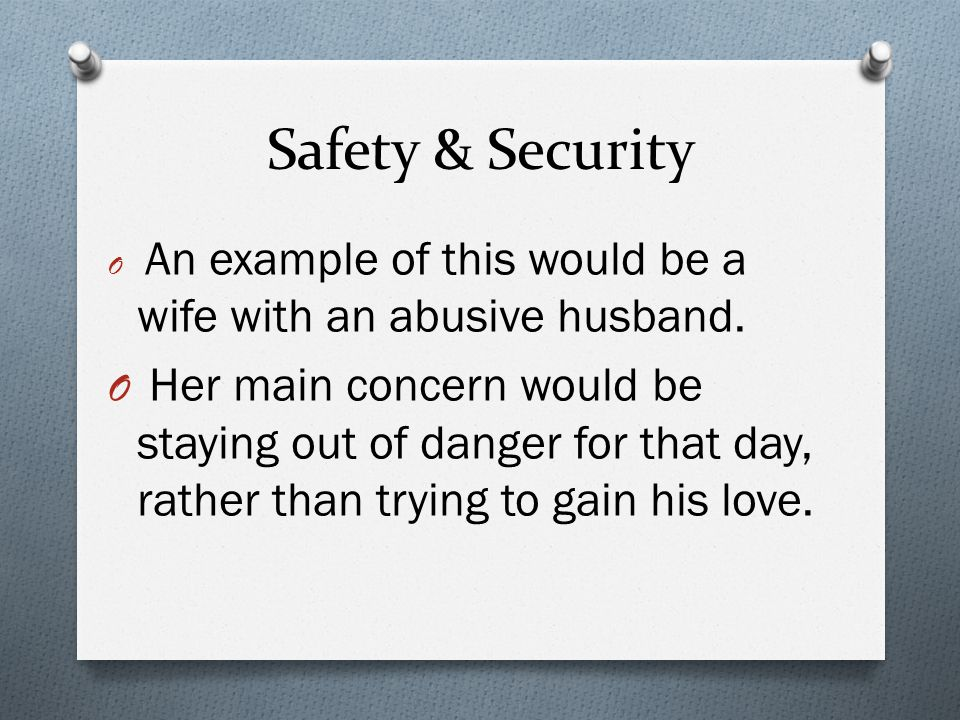 Safety & Security An example of this would be a wife with an abusive husband.